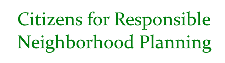 Citizens for Responsible Neighborhood Planning